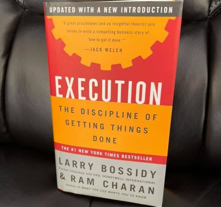 Execution : The Discipline of Getting Things Done – Larry Bossidy & Ram Charan